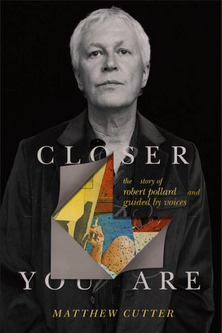 Book Review (And Shit Yeah It's Cool!): Closer - The Story of Robert Pollard and Guided by Voices
