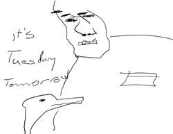 it's Tuesday tomorrow
