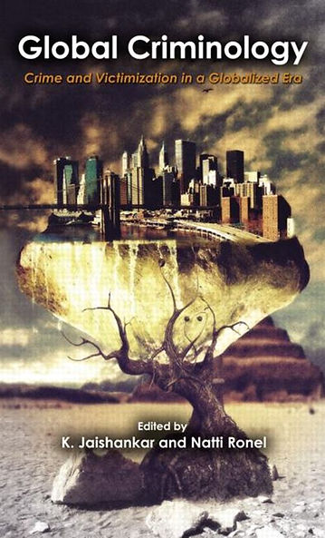 Global Criminology, K. Jaishankar & Natti Ronel (eds.). Global Criminology: Crime and Victimization in a Globalized Era. Boca Raton, FL, USA: CRC Press. (2013).