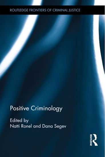 Positive Criminology, Natti Ronel & Dana Segev (eds.). Positive Criminology. London & New York: Routledge. (2015).
