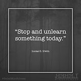 stop and unlearn something today quote.J