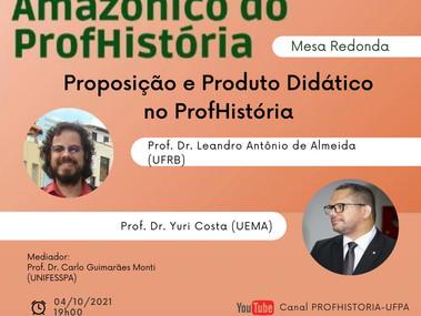 Mesa no Simpósio Amazônico do Profhistória: Proposição e produto Didático no Profhistória