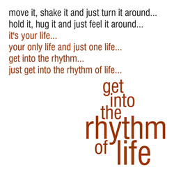 Get Into The Rhythm Of Life Poem Part