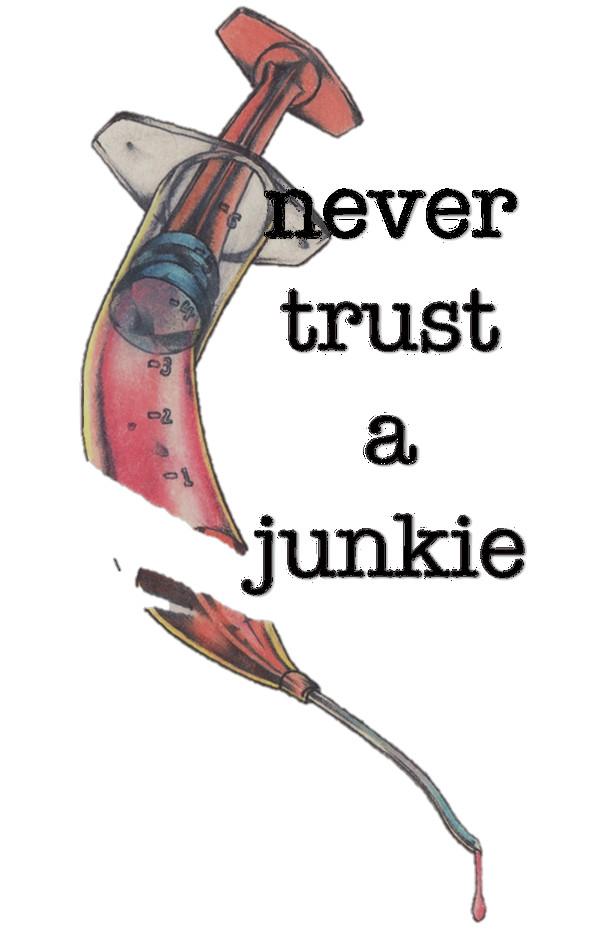 never+trust+a+junkiex.jpeg