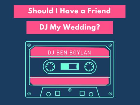 Should I Have a Friend DJ My Wedding? 5 Tips