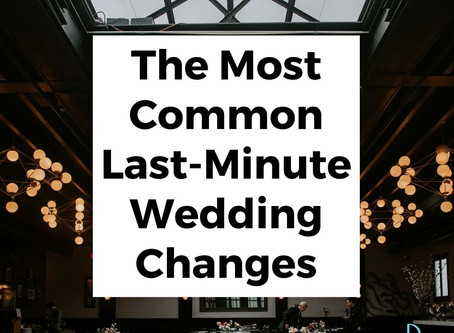 The Most Common Last-Minute Wedding Changes