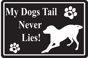 18x12 Dogs tail never lies.png