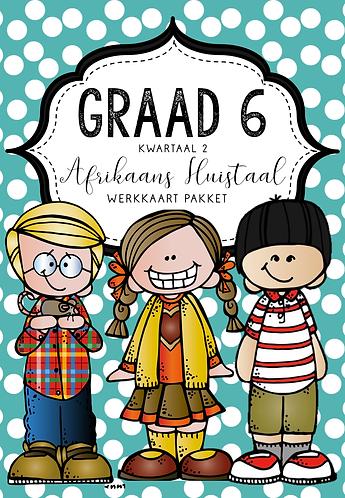 GRAAD 6 - AFRIKAANS HUISTAAL -WERKKAART PAKKET - KWARTAAL 2 - 2020