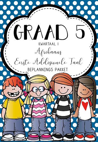 GRAAD 5 - AFRIKAANS EAT. - BEPLANNINGS PAKKET - KWARTAAL 1 - 2021