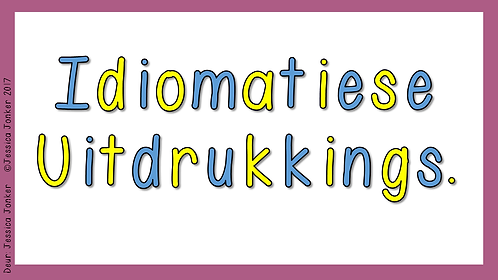 Idiomatiese Uitdrukkings (Gr.7 - AFR HT. - Kw #2)