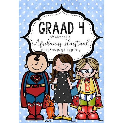 GRAAD 4 AFRIKAANS HUISTAAL - BEPLANNINGS PAKKET - KWARTAAL 3 - 2020