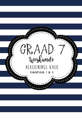 Graad 7 - Wiskunde - Hersienings Boek - Kwartaal 1 & 2
