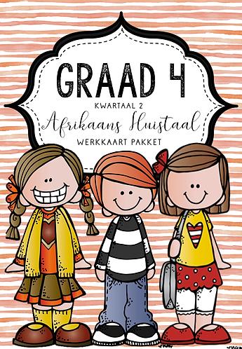GRAAD 4 - AFRIKAANS HUISTAAL - WERKKAART PAKKET - KWARTAAL 2 - 2020