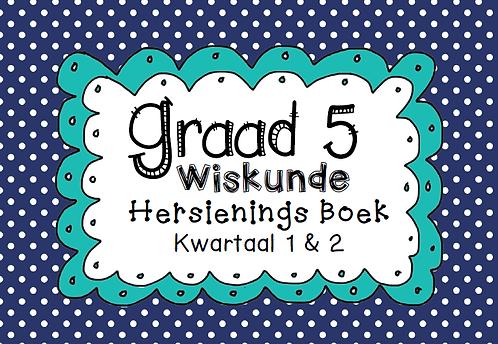 Graad 5 - Wiskunde - Hersienings Boek - Kwartaal 1 & 2