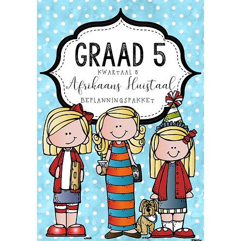 GRAAD 5 AFRIKAANS HUISTAAL - BEPLANNINGS PAKKET - KWARTAAL 3 - 2020