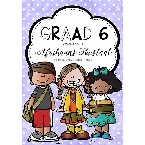 GRAAD 6 - AFRIKAANS HUISTAAL - BEPLANNINGS PAKKET - KWARTAAL 1 - 2021
