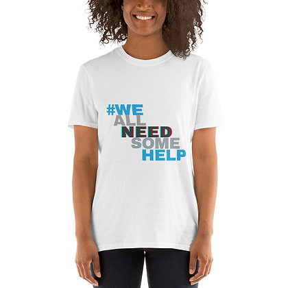 #WeAllNeedSomeHelp BOLD White Short-Sleeve Unisex T-Shirt