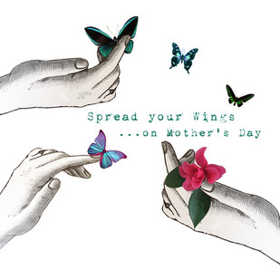 SPREAD YOUR WINGS...ON MOTHER'S DAY