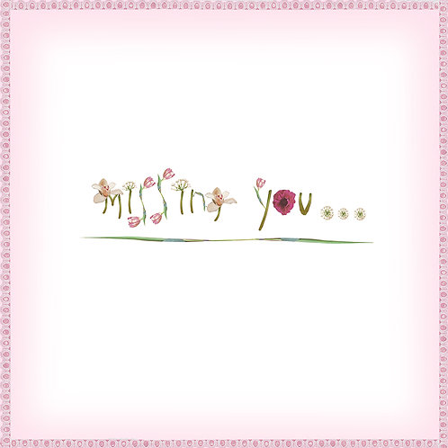 MISSING YOU...GREETING CARD