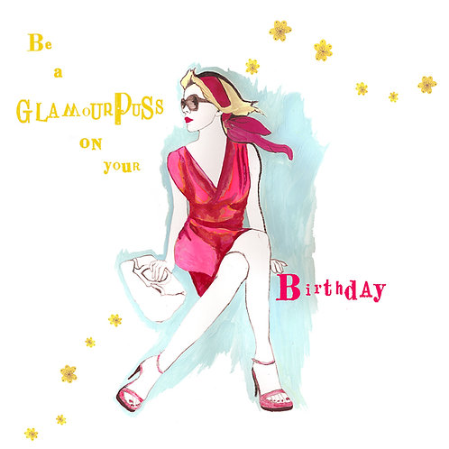 BE A GLAMOURPUSS ON YOUR BIRTHDAY GREETING CARD