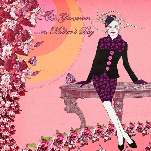 BE GLAMOROUS...ON MOTHER'S DAY GREETING CARD