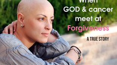 When God & Cancer Meet at Forgiveness