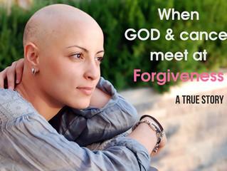 When God & Cancer Meet at Forgiveness