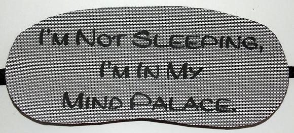 I'm not Sleeping, I'm in my Mind Palace Sleep Mask