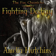 Fighting Destiny The Fae Chronicles, Book 1