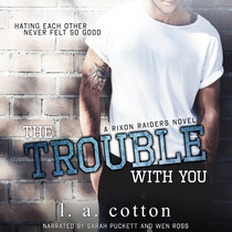 The Trouble with You Rixon Raiders, Book 1