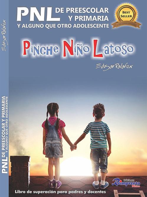 Pinche Niño Latoso.  PNL de Prescolar, Primaria y alguno que otro Adolescente