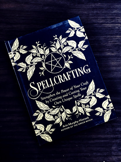 Spellcrafting: Strengthen the Power of Your Craft by Creating and Casting Your O