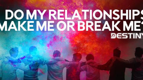 Do my relationships make me or break me?