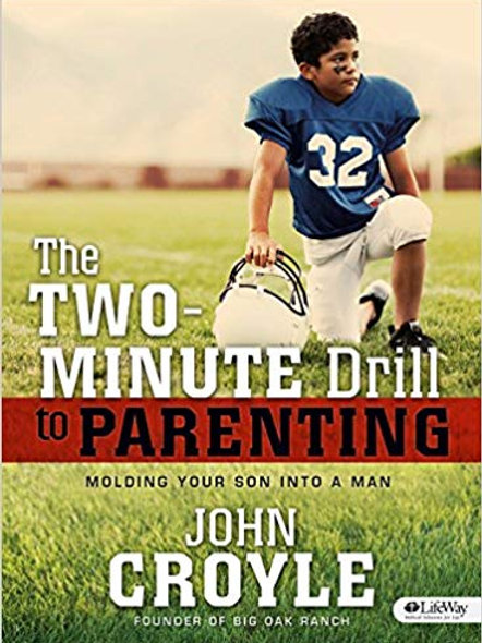 The Two Minute Drill to Parenting - Molding Your Son into a Man