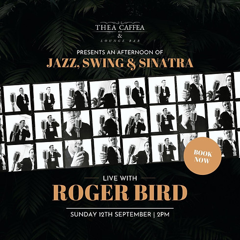 Jazz, Swing & Sinatra  Afternoon with Roger Bird