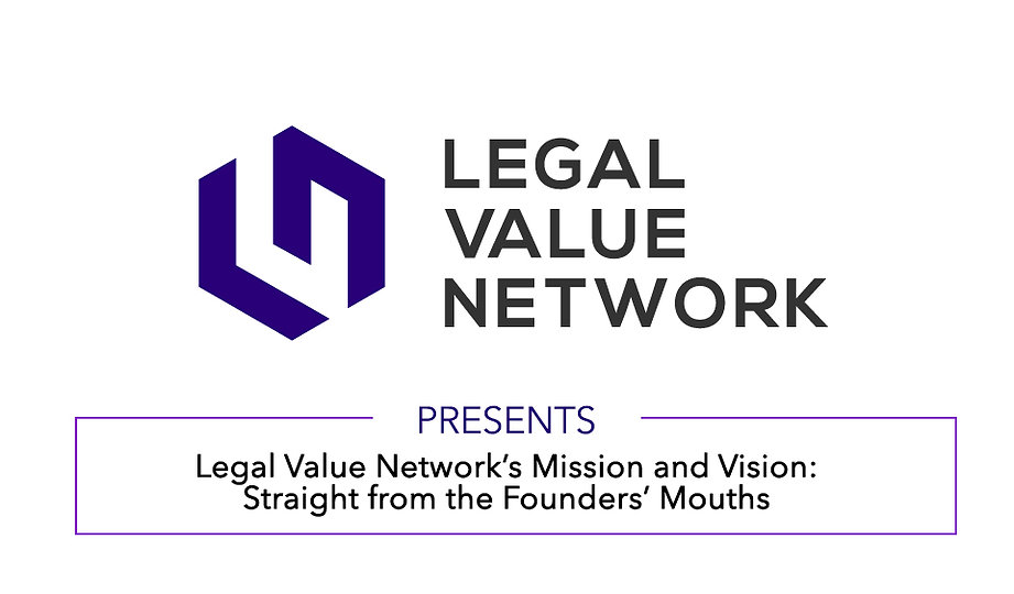 Legal Value Network's Mission and Vision: Straight from the Founders' Mouths