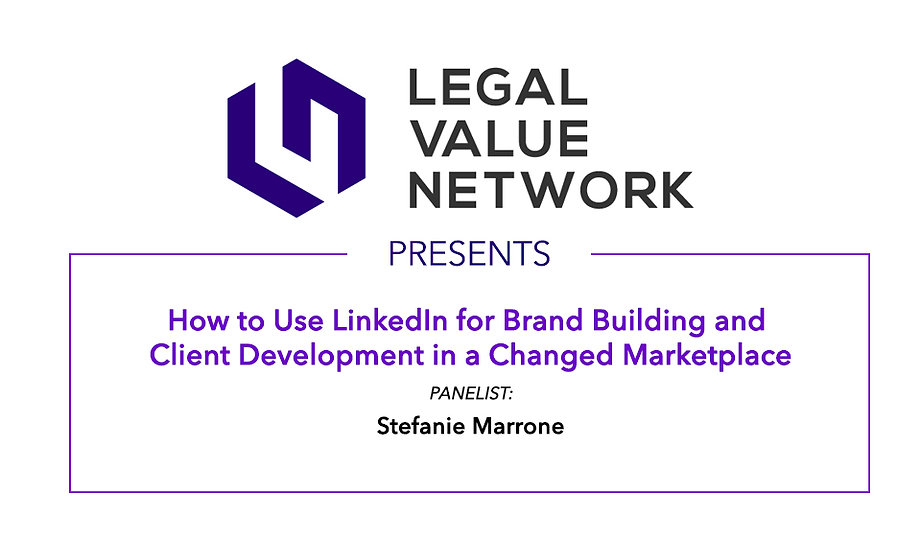 How to Use LinkedIn for Brand Building and Client Development in a Changed Marketplace
