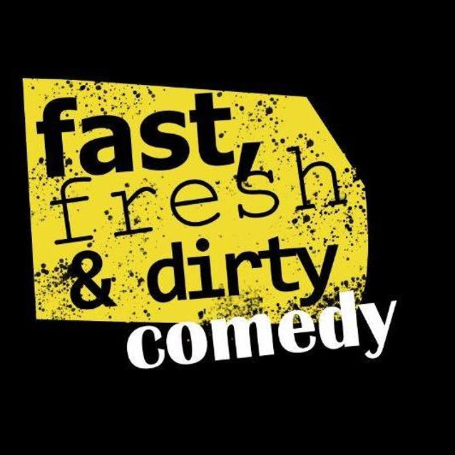 Fast Fresh and Dirty Comedy