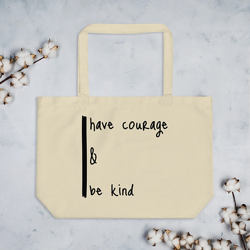 Large Organic Tote Bag (Have Courage & Be Kind)