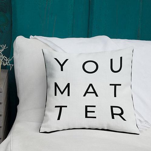 Premium Pillow (You Matter)