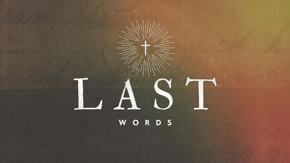 Last-Words-Sermon-Series.jpeg