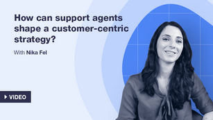 How Can Support Agents Shape a Customer-centric Strategy?