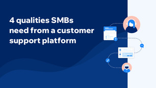 4 qualities SMBs need from a customer support platform