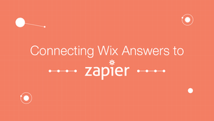 Connecting Wix Answers to Hundreds of Apps Thanks to Zapier