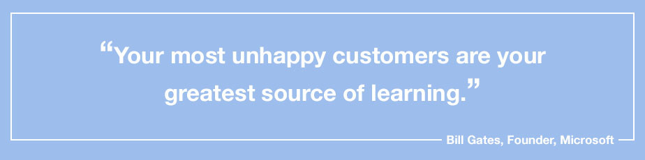 """""""Your most unhappy customers are your greatest source of learning."""" - Bill Gates, Founder, Microsoft"""