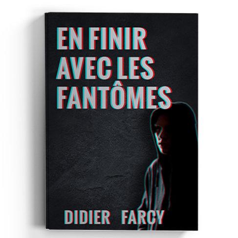 En finir avec les fantômes - Didier Farcy