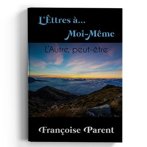 L'Ettres à moi-même - Françoise Parent
