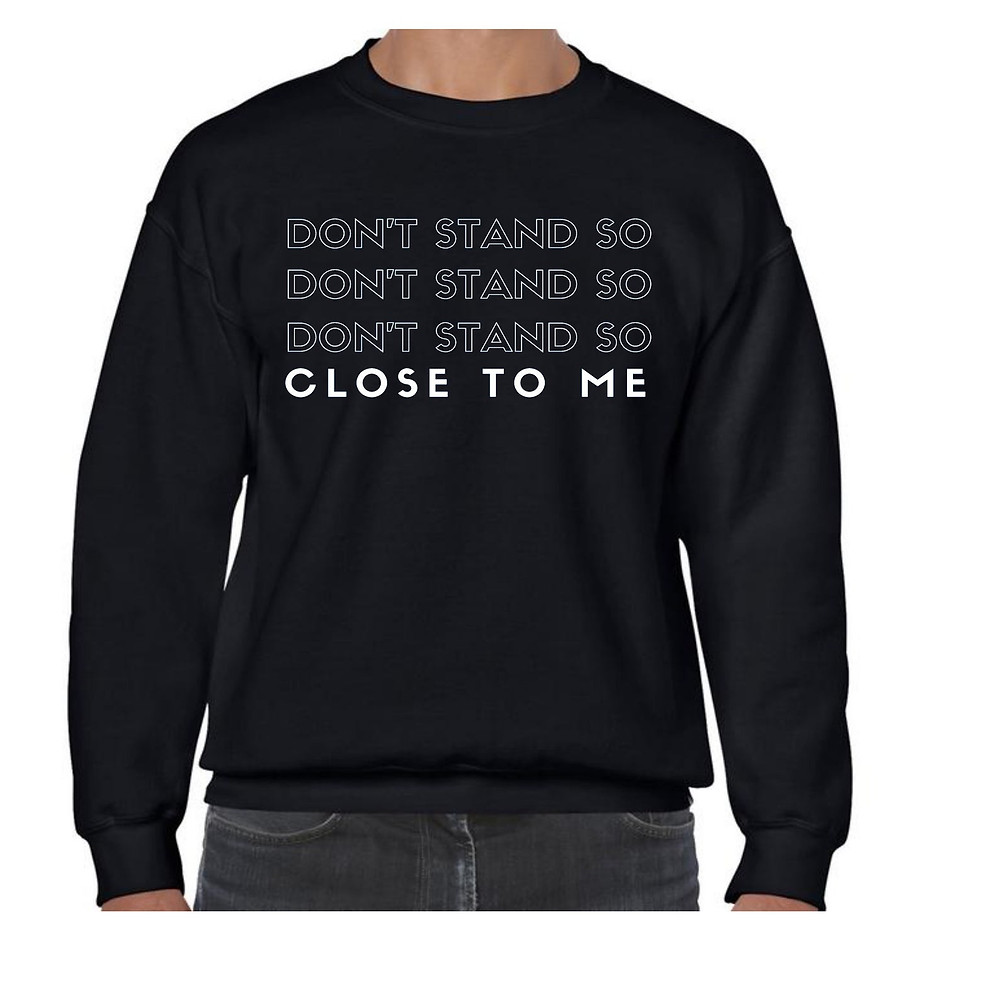 Don't stand so close black sweatshirt