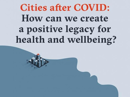 Healthy places: How to create a positive legacy cities, regarding health, after covid?