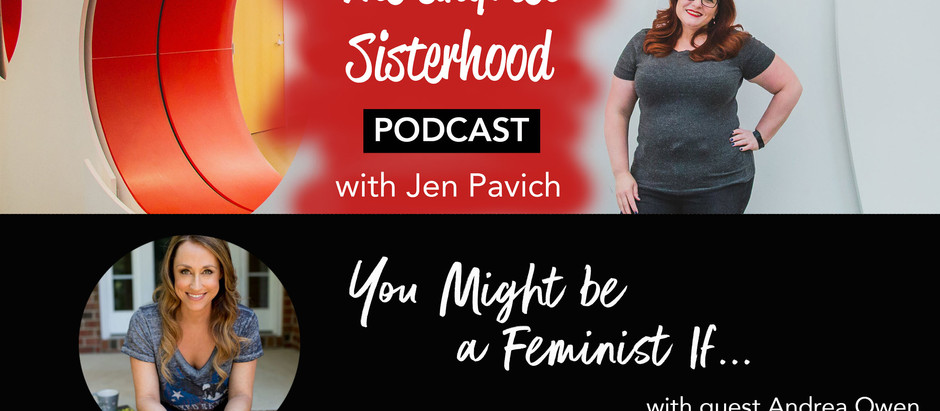 You Might be a Feminist If... with guest Andrea Owen